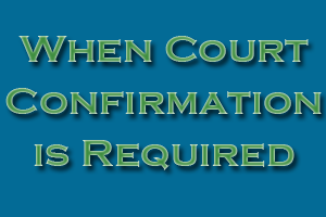 When Court Confirmation is Required