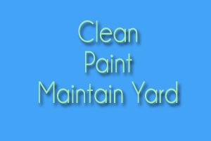 Clean, Paint and Maintain the Yard