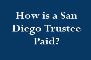 How is a San Diego Trustee Paid?