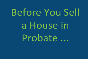 Things to Know Before You Sell a House in Probate