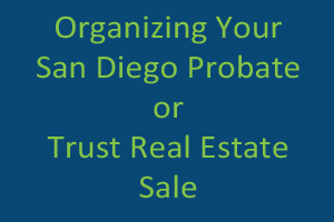Organizing Your San Diego Probate or Trust Real Estate Sale