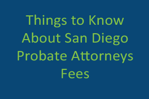 San Diego Probate Attorney Fees