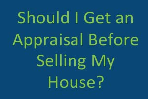 Should I Get an Appraisal Before Selling My House?