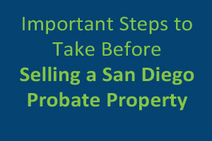 Important Steps to Take Before Selling a San Diego Probate Property